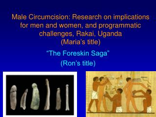 """The Foreskin Saga"" (Ron's title)"