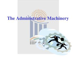 The Administrative Machinery