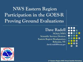 NWS Eastern Region Participation in the GOES-R Proving Ground Evaluations