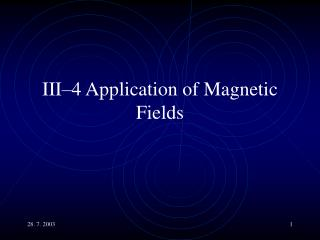 III�4 Application of Magnetic Fields