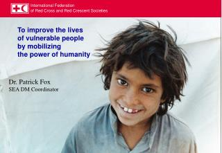 To improve the lives of vulnerable people by mobilizing  the power of humanity