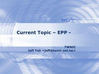 Current Topic – EPP -