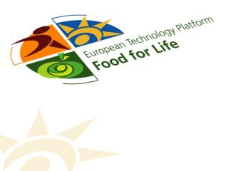 ETP Food for Life  (1) History and Achievements  First ideas for an agri-food ETP :  October 2004