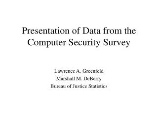 Presentation of Data from the Computer Security Survey