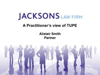 A Practitioner's view of TUPE Alistair Smith  Partner