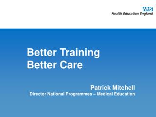 Patrick Mitchell Director National Programmes – Medical Education