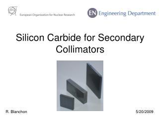 Silicon Carbide for Secondary Collimators