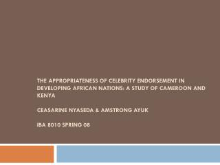 This paper explores the practice of  Celebrity Endorsement  as used in the developing nations