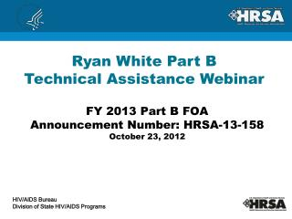 FY 2013 Part B FOA Announcement Number: HRSA-13-158 October 23, 2012