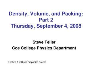 Density, Volume, and Packing: Part 2 Thursday, September 4, 2008