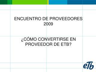 ENCUENTRO DE PROVEEDORES 2009 ¿CÓMO CONVERTIRSE EN PROVEEDOR DE ETB?