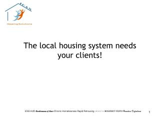 The local housing system needs  your clients!