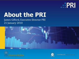 About the PRI James Gifford, Executive Director PRI 21 January 2010