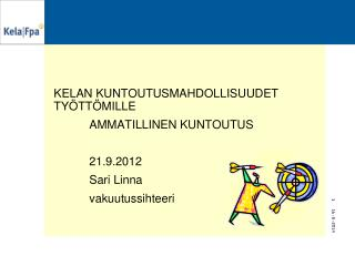 Kelan kuntoutusmahdollisuudet ty�tt�mille  ammatillinen kuntoutus 21.9.2012  Sari Linna
