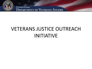 VETERANS JUSTICE OUTREACH INITIATIVE