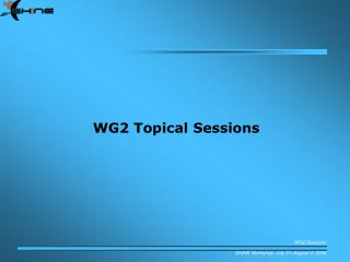 WG2 Topical Sessions