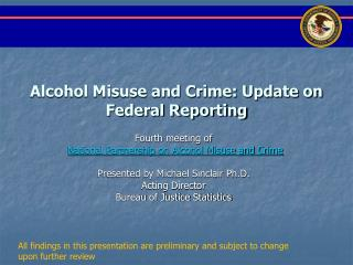 Alcohol Misuse and Crime: Update on Federal Reporting