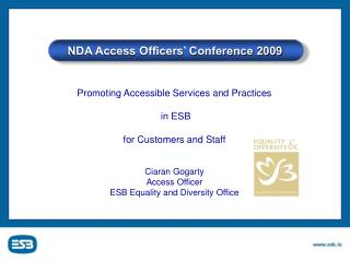 Promoting Accessible Services and Practices  in ESB  for Customers and Staff Ciaran Gogarty