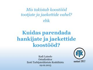 Kadi Lainelo  Ostudirektor Eesti Tarbijateühistute Keskühistu 19.02.2013