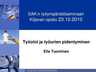 SAK:n työympäristöseminaari  Kiljavan opisto  23.10.2010