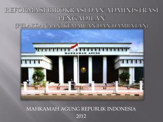 Reformasi Birokrasi  Dan  Administrasi Pe n gadilan (PELAKSANAAN, KEMAJUAN DAN HAMBATAN)