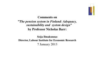 "Comments on  "" The pension system in Finland: Adequacy, sustainability and  system design """