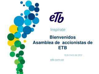 Bienvenidos Asamblea de  accionistas de ETB