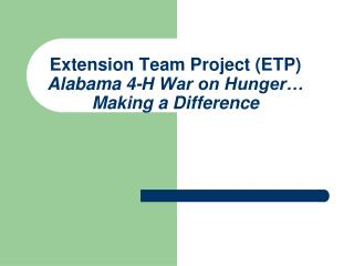 Extension Team Project (ETP) Alabama 4-H War on Hunger… Making a Difference