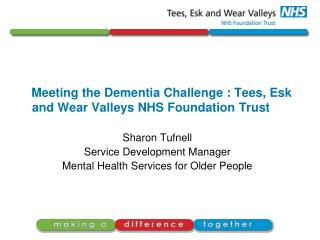Meeting the Dementia Challenge : Tees, Esk and Wear Valleys NHS Foundation Trust