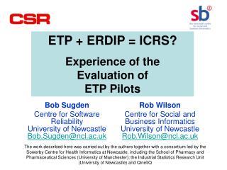 Bob Sugden Centre for Software Reliability University of Newcastle Bob.Sugden@ncl.ac.uk