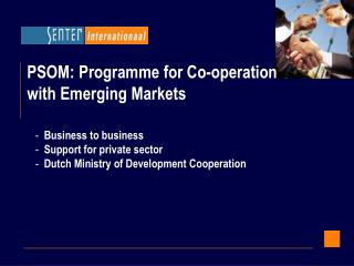 PSOM:  Programme for Co-operation  with Emerging Markets