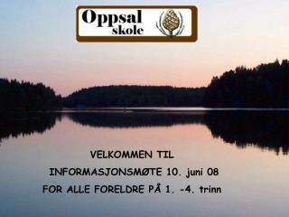 VELKOMMEN TIL  INFORMASJONSMØTE 10. juni 08 FOR ALLE FORELDRE PÅ 1. -4. trinn