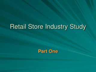 Retail Store Industry Study