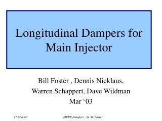 Longitudinal Dampers for        Main Injector