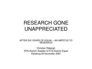 RESEARCH GONE UNAPPRECIATED