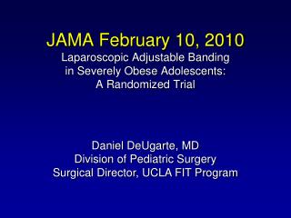 Daniel DeUgarte, MD Division of Pediatric Surgery Surgical Director, UCLA FIT Program
