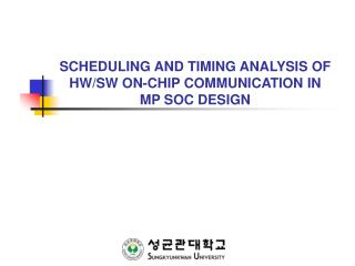 SCHEDULING AND TIMING ANALYSIS OF  HW/SW ON-CHIP COMMUNICATION IN MP SOC DESIGN
