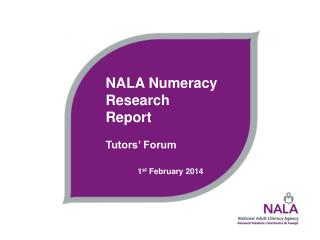 NALA Numeracy Research Report Tutors' Forum 1 st  February 2014