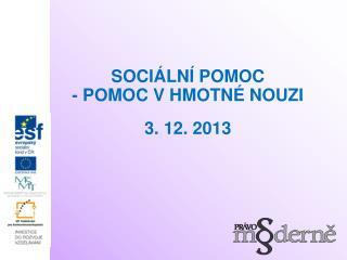 SOCIÁLNÍ POMOC - POMOC V HMOTNÉ NOUZI 3. 12. 2013