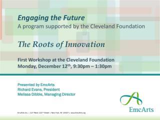 Presented by EmcArts Richard Evans, President Melissa Dibble, Managing Director