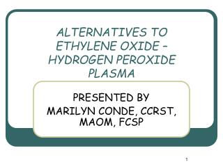 ALTERNATIVES TO ETHYLENE OXIDE – HYDROGEN PEROXIDE PLASMA