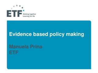 Evidence based policy making  Manuela Prina ETF