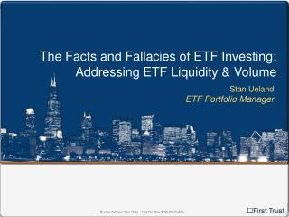 The Facts and Fallacies of ETF Investing: Addressing ETF Liquidity & Volume