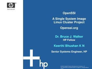 OpenSSI A Single System Image  Linux Cluster Project Openssi  Dr. Bruce J. Walker HP Fellow Keerthi Bhushan K N Senior S