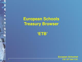 European Schools  Treasury Browser 'ETB'