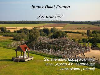 """James Dillet Friman """"Aš esu čia"""""""