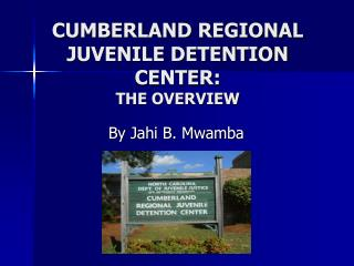 CUMBERLAND REGIONAL JUVENILE DETENTION CENTER: THE OVERVIEW