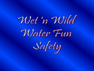 Wet 'n Wild  Water Fun  Safety