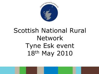 Scottish National Rural Network Tyne Esk event 18 th  May 2010