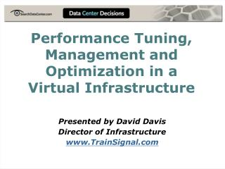 Performance Tuning, Management and Optimization in a Virtual Infrastructure